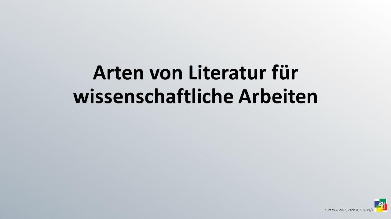 Arten von Literatur für wissenschaftliche Arbeiten Kurs WA, 2013; Zrelski, BRG W/Y