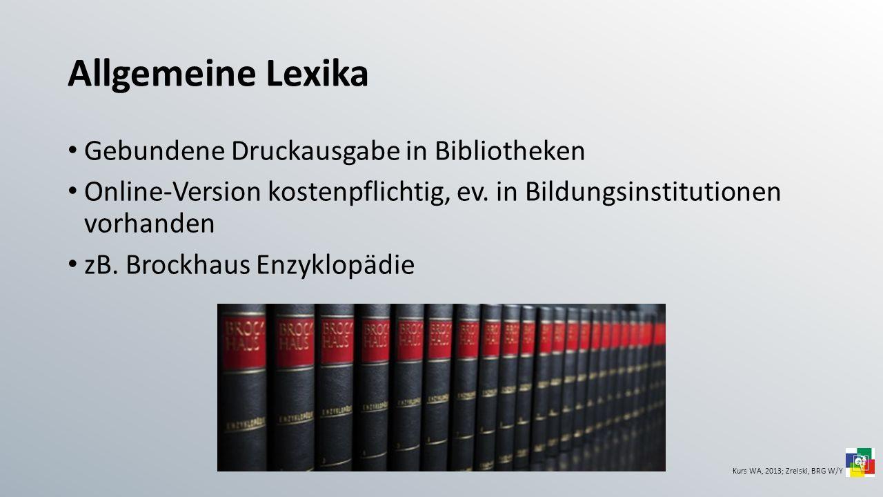 Allgemeine Lexika Gebundene Druckausgabe in Bibliotheken Online-Version kostenpflichtig, ev. in Bildungsinstitutionen vorhanden zB. Brockhaus Enzyklop