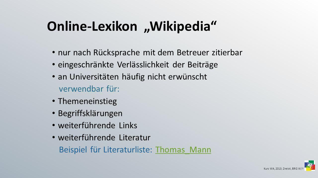 Online-Lexikon Wikipedia nur nach Rücksprache mit dem Betreuer zitierbar eingeschränkte Verlässlichkeit der Beiträge an Universitäten häufig nicht erw