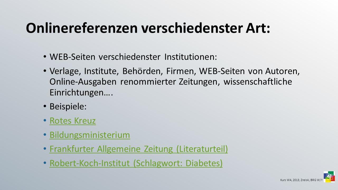 Onlinereferenzen verschiedenster Art: WEB-Seiten verschiedenster Institutionen: Verlage, Institute, Behörden, Firmen, WEB-Seiten von Autoren, Online-A