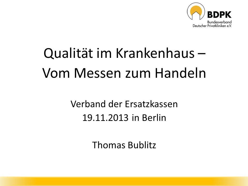 Qualität im Krankenhaus – Vom Messen zum Handeln Verband der Ersatzkassen 19.11.2013 in Berlin Thomas Bublitz