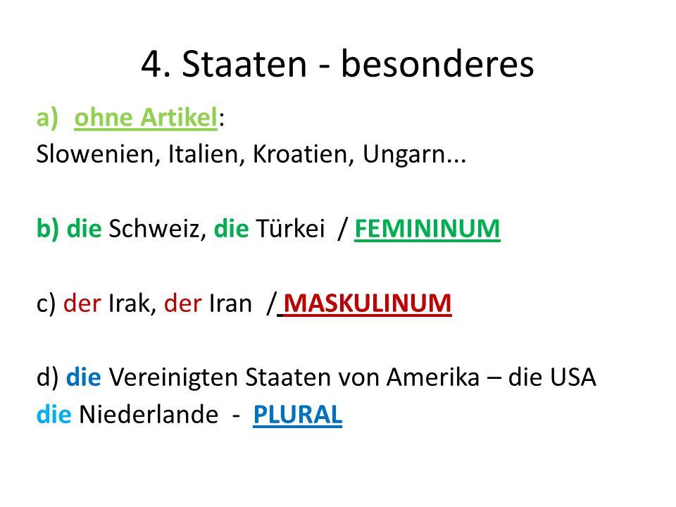 4. Staaten - besonderes a)ohne Artikel: Slowenien, Italien, Kroatien, Ungarn... b) die Schweiz, die Türkei / FEMININUM c) der Irak, der Iran / MASKULI