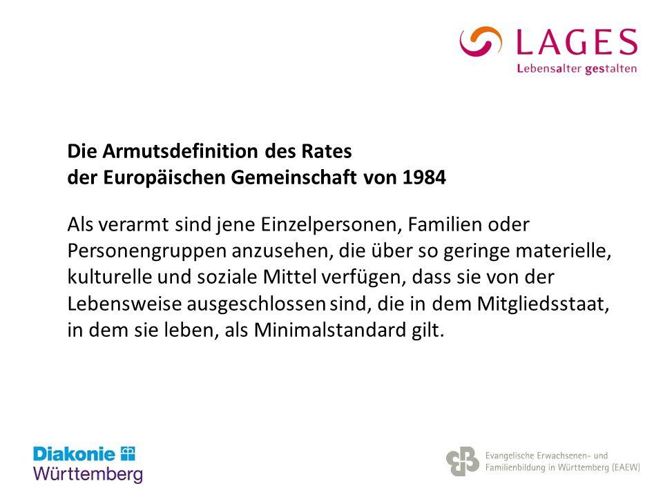 Die Armutsdefinition des Rates der Europäischen Gemeinschaft von 1984 Als verarmt sind jene Einzelpersonen, Familien oder Personengruppen anzusehen, d