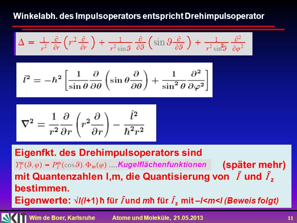 Wim de Boer, Karlsruhe Atome und Moleküle, 21.05.2013 11 Winkelabh. des Impulsoperators entspricht Drehimpulsoperator Eigenfkt. des Drehimpulsoperator