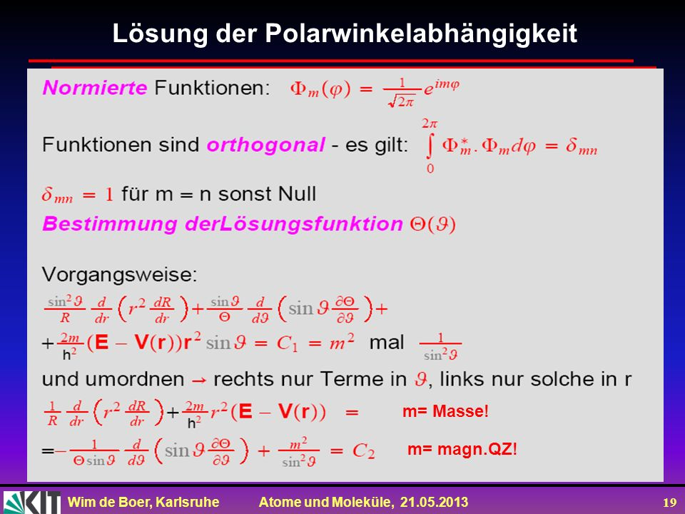 Wim de Boer, Karlsruhe Atome und Moleküle, 21.05.2013 19 Lösung der Polarwinkelabhängigkeit m= magn.QZ! m= Masse!