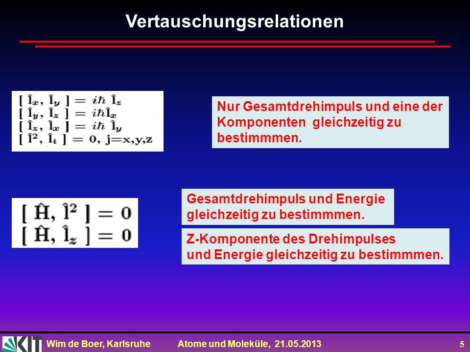 Wim de Boer, Karlsruhe Atome und Moleküle, 21.05.2013 5 Vertauschungsrelationen Nur Gesamtdrehimpuls und eine der Komponenten gleichzeitig zu bestimmm