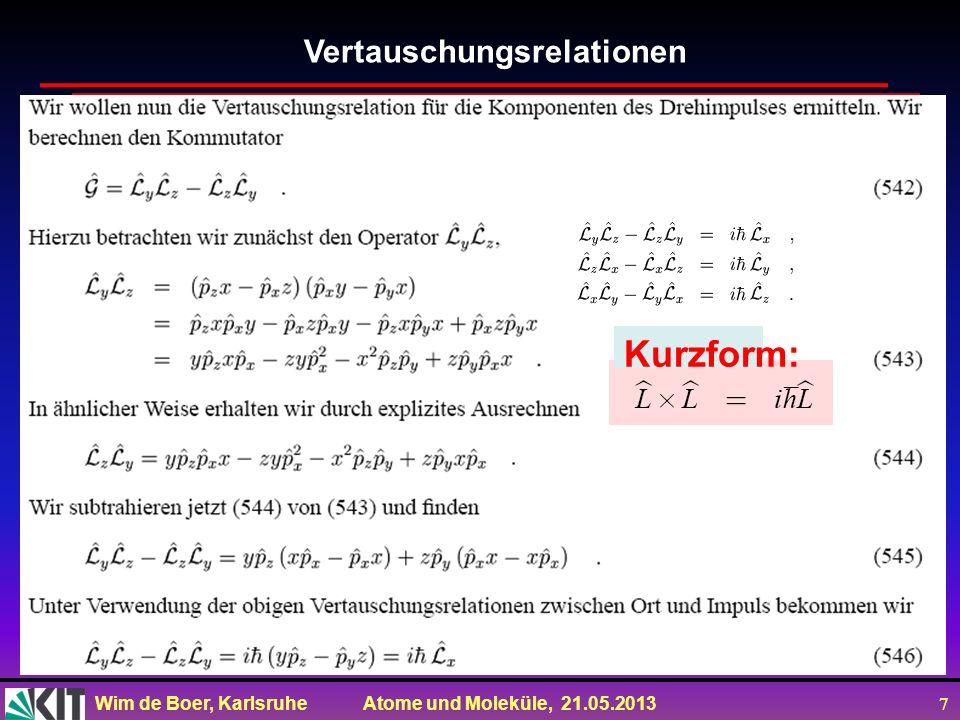 Wim de Boer, Karlsruhe Atome und Moleküle, 21.05.2013 7 Vertauschungsrelationen Kurzform:
