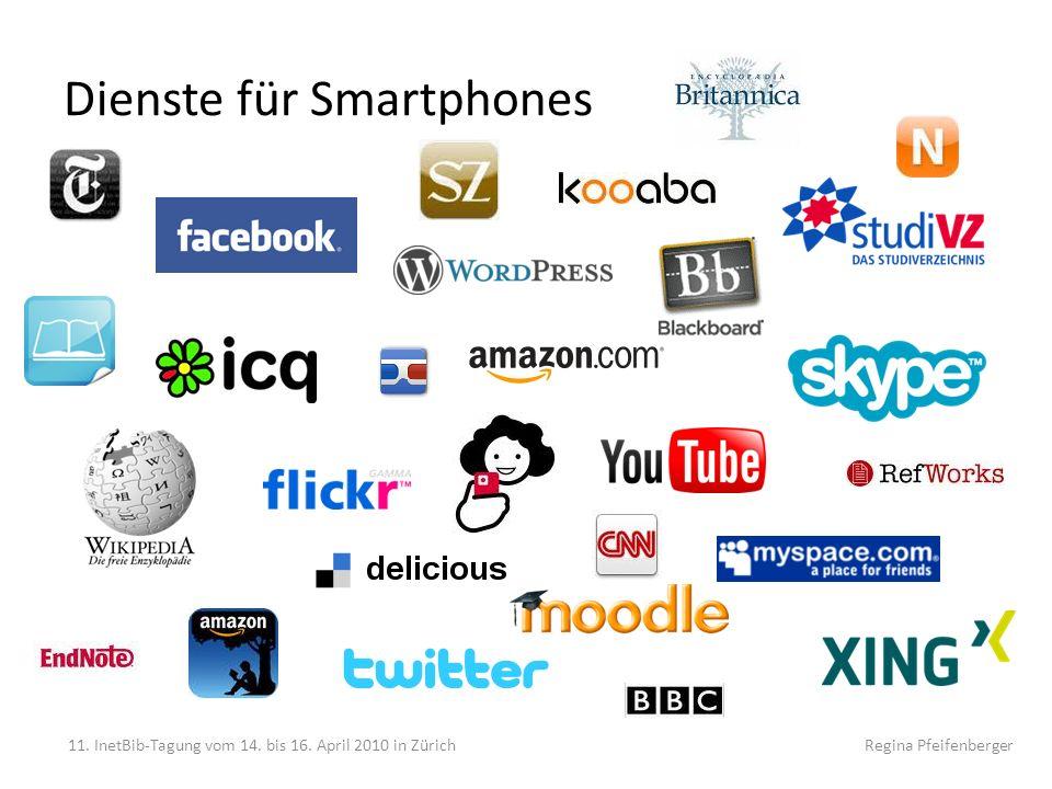 Dienste für Smartphones 11. InetBib-Tagung vom 14. bis 16. April 2010 in Zürich Regina Pfeifenberger