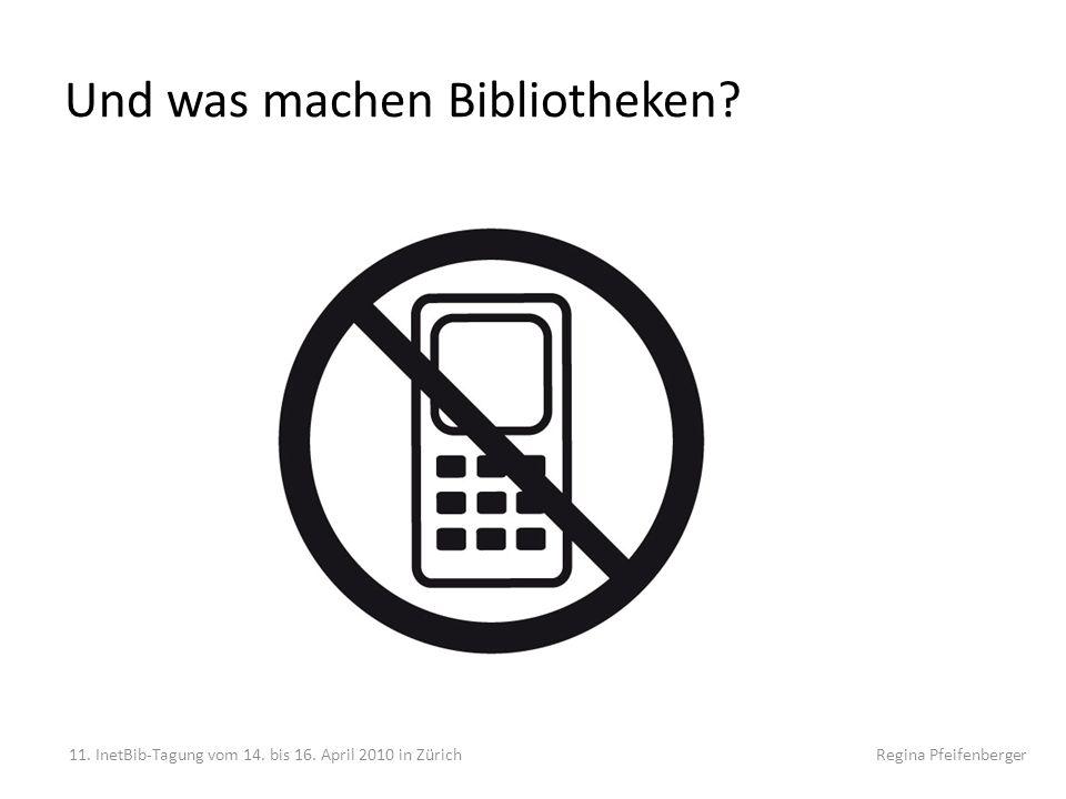 Und was machen Bibliotheken? 11. InetBib-Tagung vom 14. bis 16. April 2010 in Zürich Regina Pfeifenberger