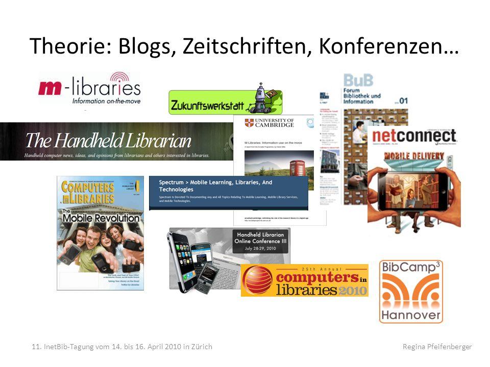 Theorie: Blogs, Zeitschriften, Konferenzen… 11. InetBib-Tagung vom 14. bis 16. April 2010 in Zürich Regina Pfeifenberger