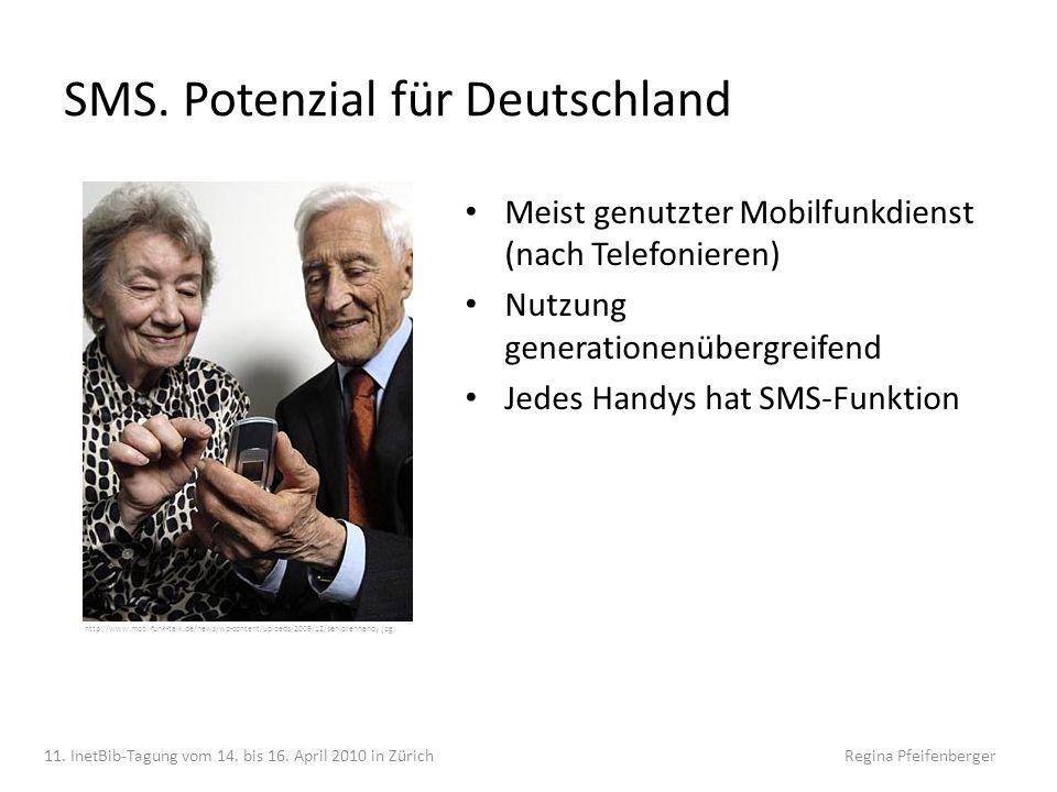 SMS. Potenzial für Deutschland 11. InetBib-Tagung vom 14. bis 16. April 2010 in Zürich Regina Pfeifenberger http://www.mobilfunk-talk.de/news/wp-conte