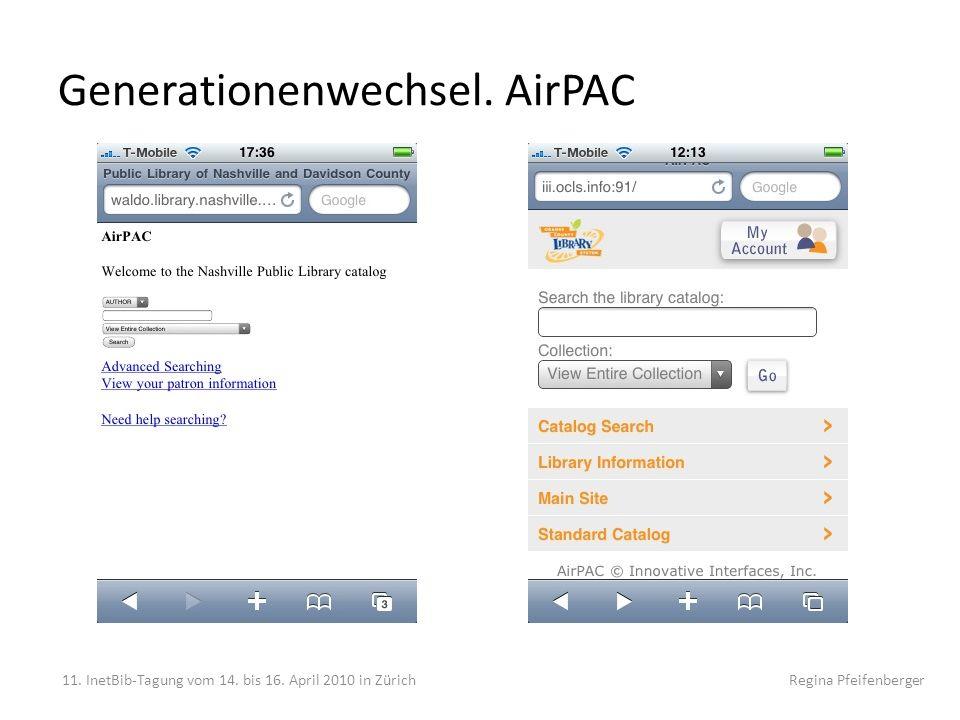 Generationenwechsel. AirPAC 11. InetBib-Tagung vom 14. bis 16. April 2010 in Zürich Regina Pfeifenberger