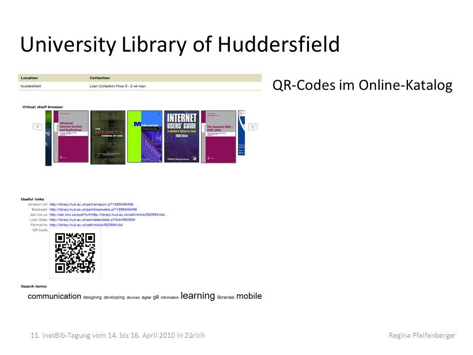University Library of Huddersfield QR-Codes im Online-Katalog 11. InetBib-Tagung vom 14. bis 16. April 2010 in Zürich Regina Pfeifenberger