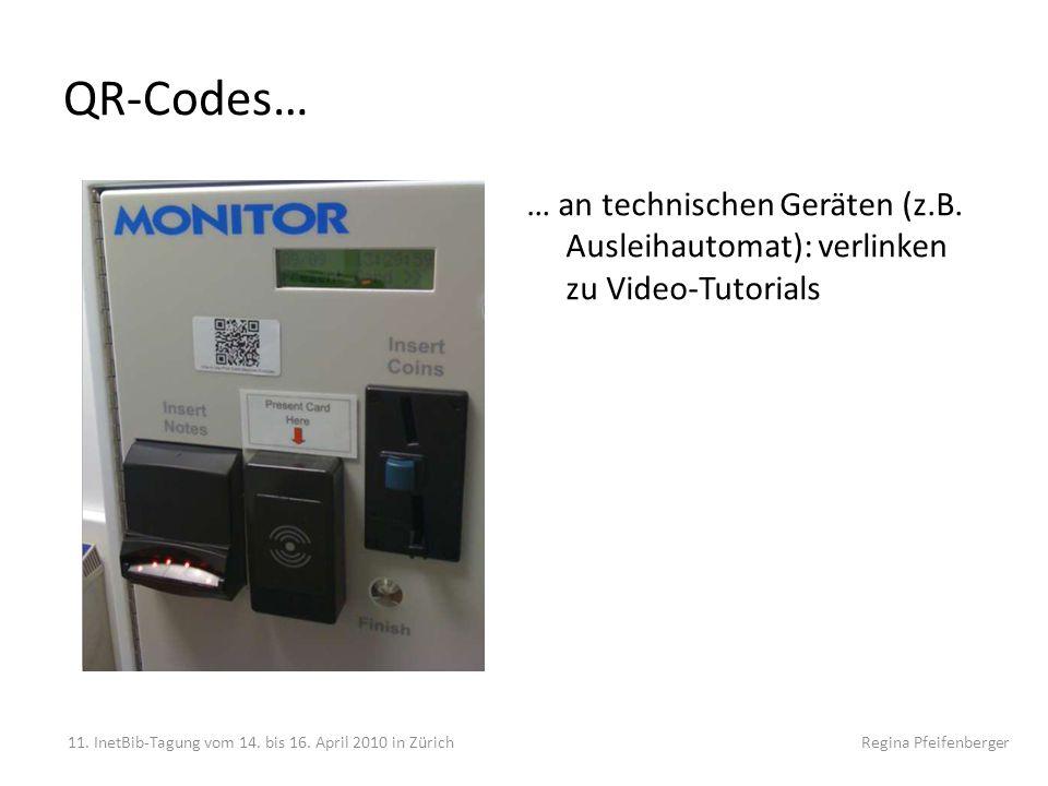 QR-Codes… 11. InetBib-Tagung vom 14. bis 16. April 2010 in Zürich Regina Pfeifenberger … an technischen Geräten (z.B. Ausleihautomat): verlinken zu Vi