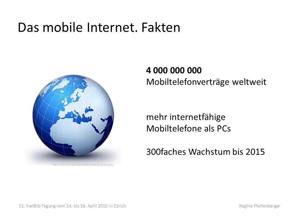 Das mobile Internet. Fakten 11. InetBib-Tagung vom 14. bis 16. April 2010 in Zürich Regina Pfeifenberger http://www.flickr.com/photos/34574703@N05/321
