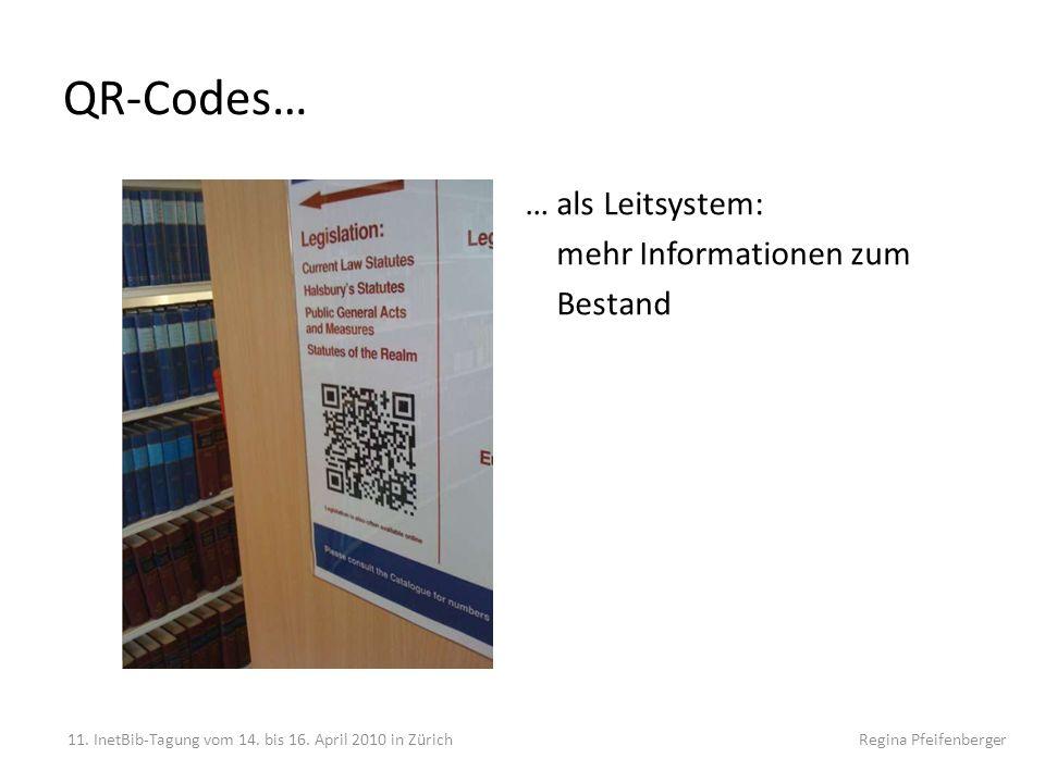 QR-Codes… 11. InetBib-Tagung vom 14. bis 16. April 2010 in Zürich Regina Pfeifenberger … als Leitsystem: mehr Informationen zum Bestand