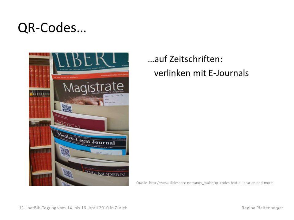 QR-Codes… 11. InetBib-Tagung vom 14. bis 16. April 2010 in Zürich Regina Pfeifenberger …auf Zeitschriften: verlinken mit E-Journals Quelle: http://www
