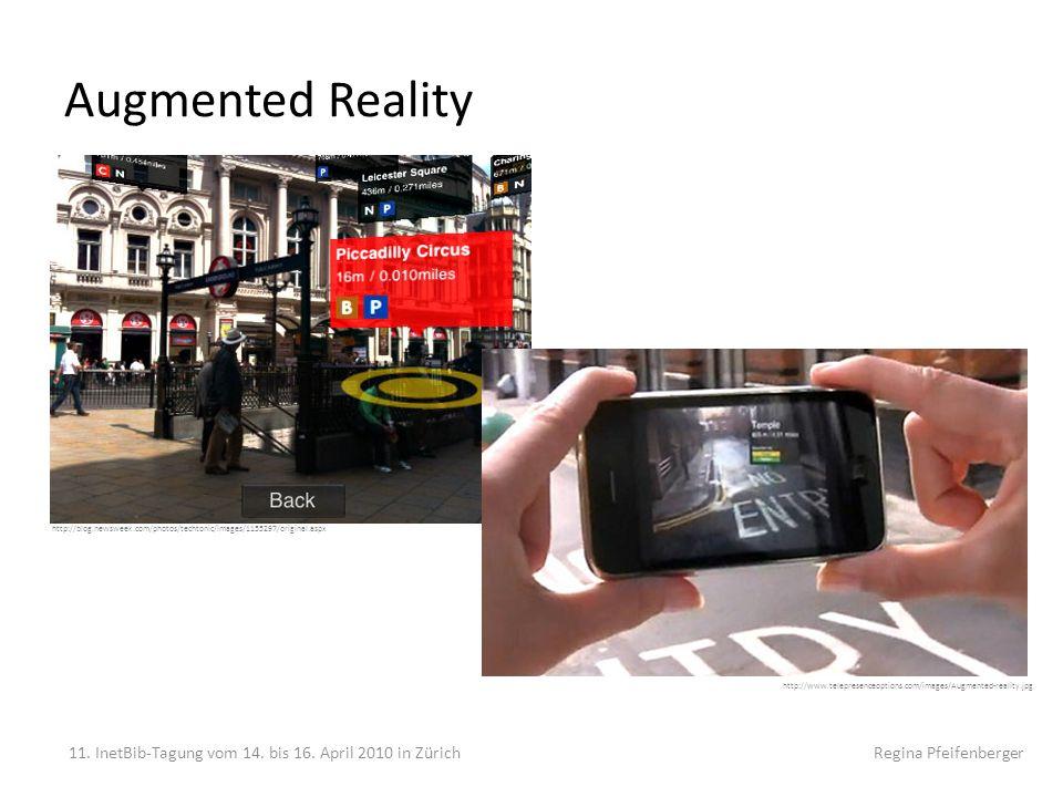 Augmented Reality 11. InetBib-Tagung vom 14. bis 16. April 2010 in Zürich Regina Pfeifenberger http://blog.newsweek.com/photos/techtonic/images/115529