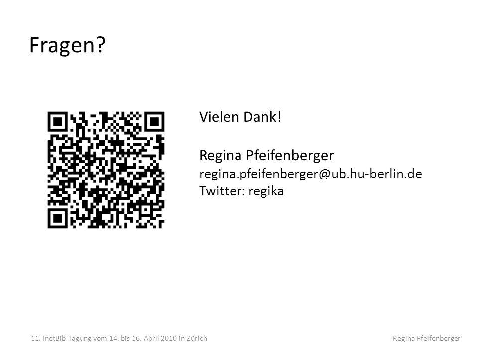 Fragen? 11. InetBib-Tagung vom 14. bis 16. April 2010 in Zürich Regina Pfeifenberger Vielen Dank! Regina Pfeifenberger regina.pfeifenberger@ub.hu-berl