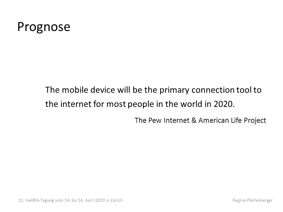 Prognose The mobile device will be the primary connection tool to the internet for most people in the world in 2020. The Pew Internet & American Life