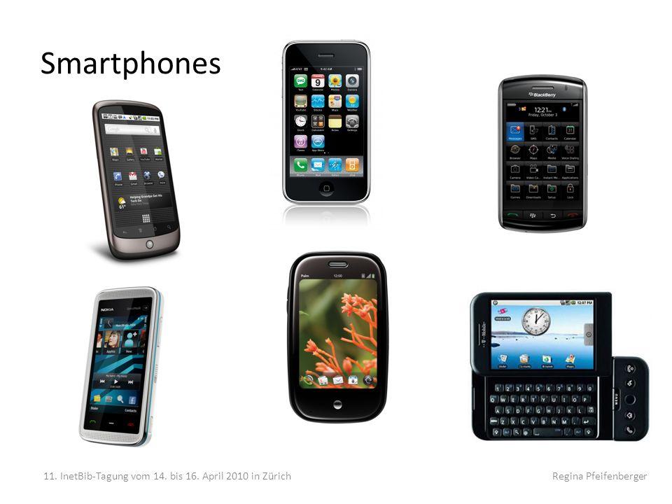 Smartphones 11. InetBib-Tagung vom 14. bis 16. April 2010 in Zürich Regina Pfeifenberger