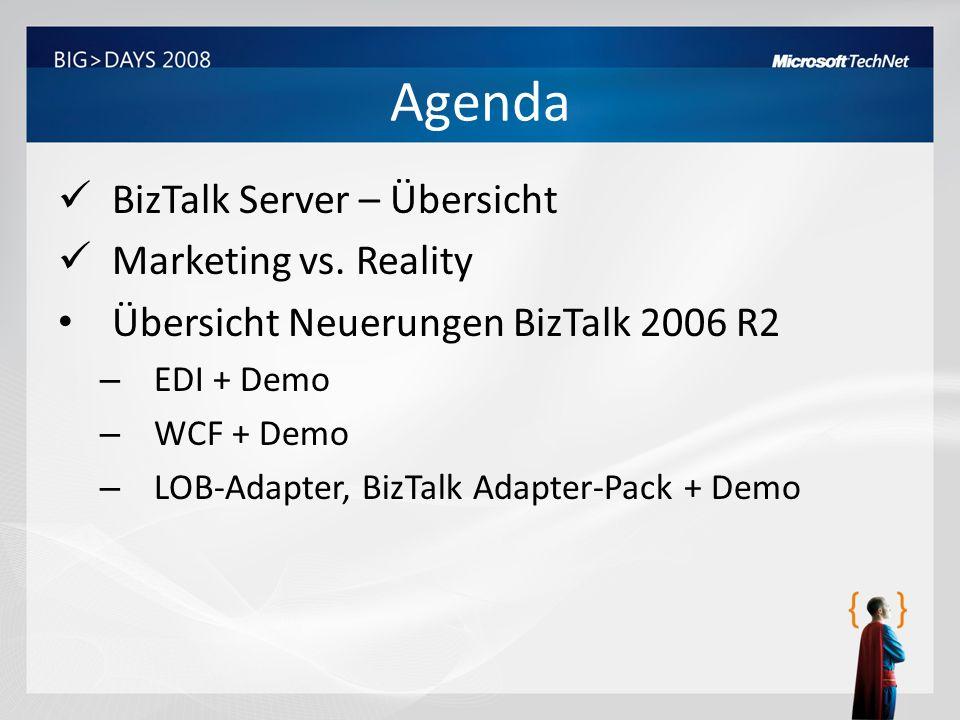 Agenda BizTalk Server – Übersicht Marketing vs. Reality Übersicht Neuerungen BizTalk 2006 R2 – EDI + Demo – WCF + Demo – LOB-Adapter, BizTalk Adapter-