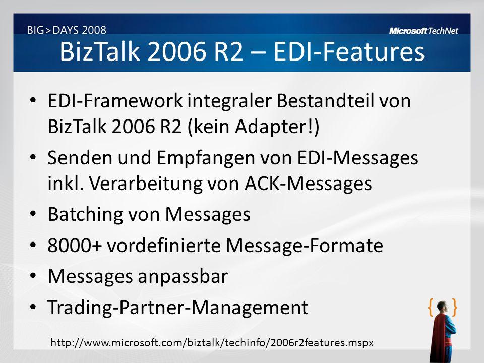 BizTalk 2006 R2 – EDI-Features EDI-Framework integraler Bestandteil von BizTalk 2006 R2 (kein Adapter!) Senden und Empfangen von EDI-Messages inkl. Ve
