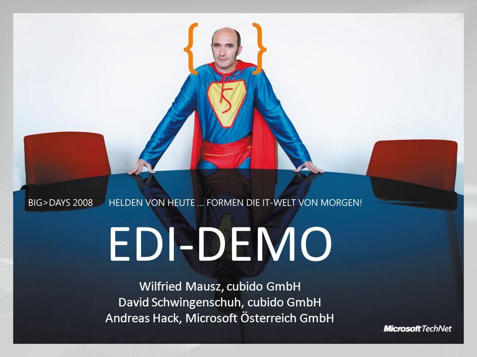 EDI-DEMO Wilfried Mausz, cubido GmbH David Schwingenschuh, cubido GmbH Andreas Hack, Microsoft Österreich GmbH