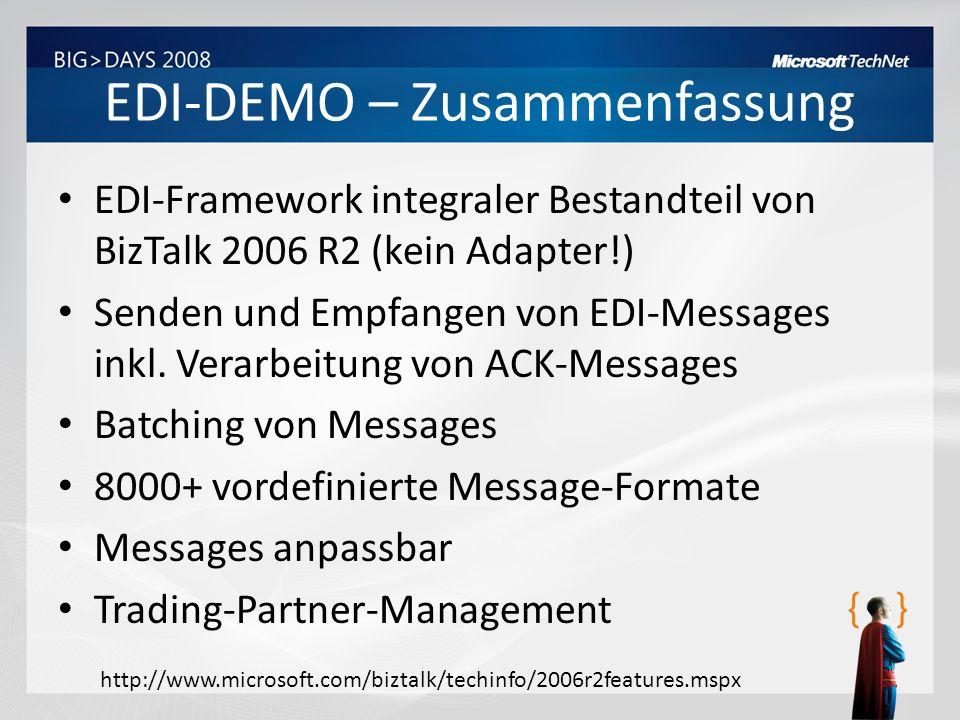 EDI-DEMO – Zusammenfassung EDI-Framework integraler Bestandteil von BizTalk 2006 R2 (kein Adapter!) Senden und Empfangen von EDI-Messages inkl. Verarb