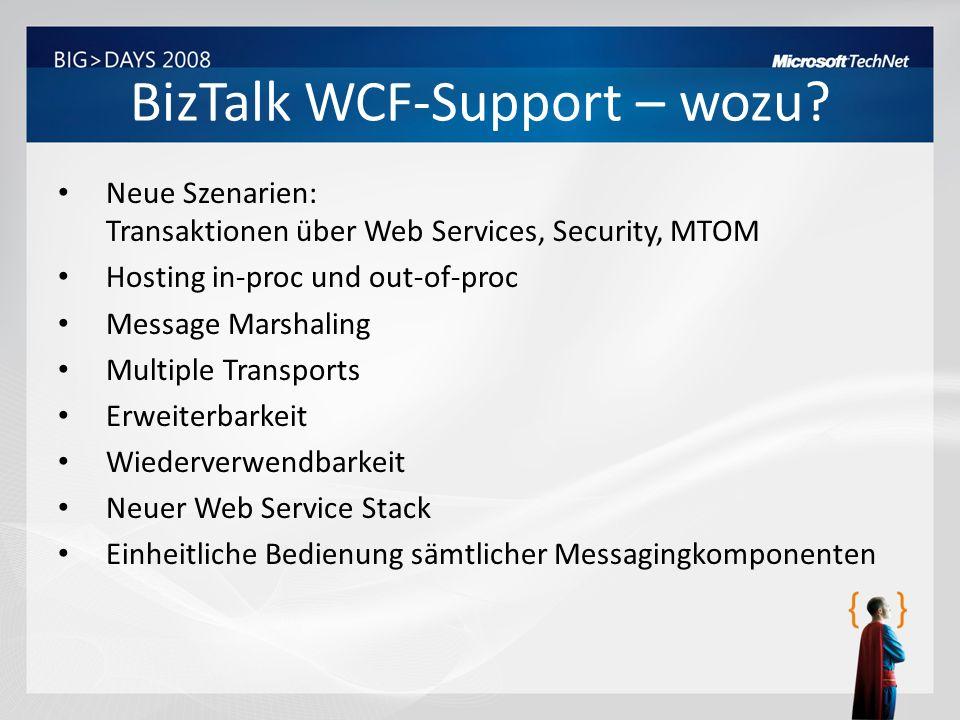 BizTalk WCF-Support – wozu? Neue Szenarien: Transaktionen über Web Services, Security, MTOM Hosting in-proc und out-of-proc Message Marshaling Multipl