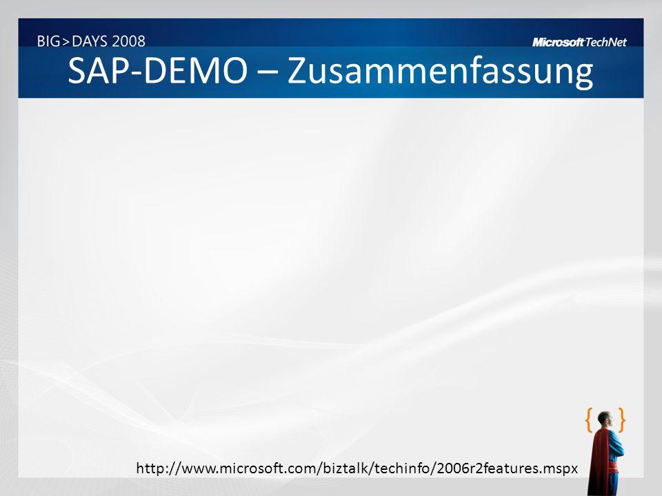 SAP-DEMO – Zusammenfassung http://www.microsoft.com/biztalk/techinfo/2006r2features.mspx