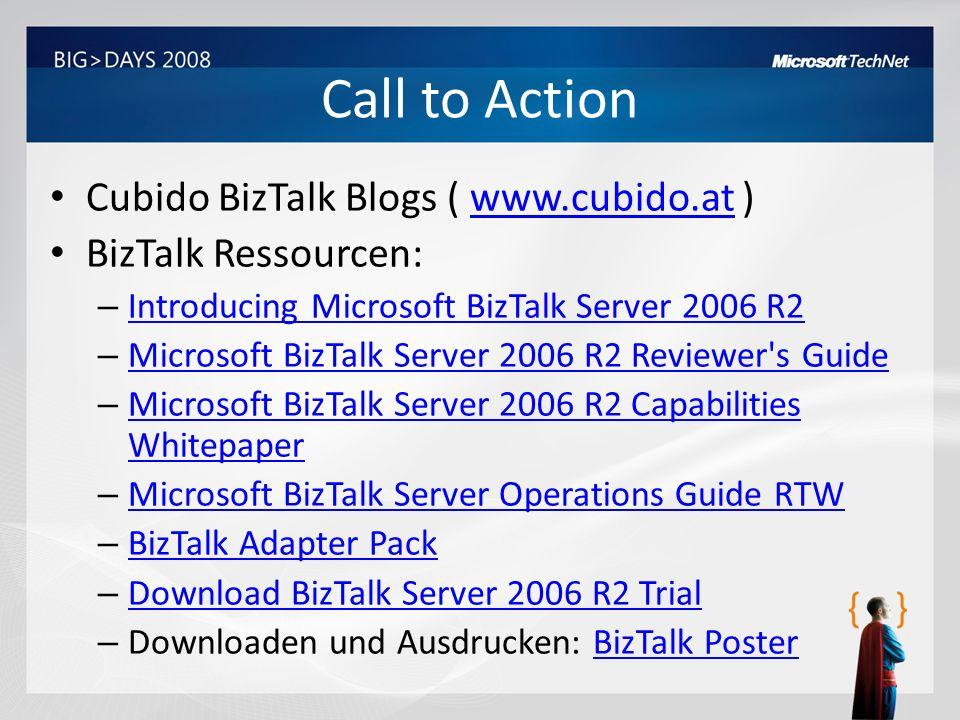 Call to Action Cubido BizTalk Blogs ( www.cubido.at )www.cubido.at BizTalk Ressourcen: – Introducing Microsoft BizTalk Server 2006 R2 Introducing Micr
