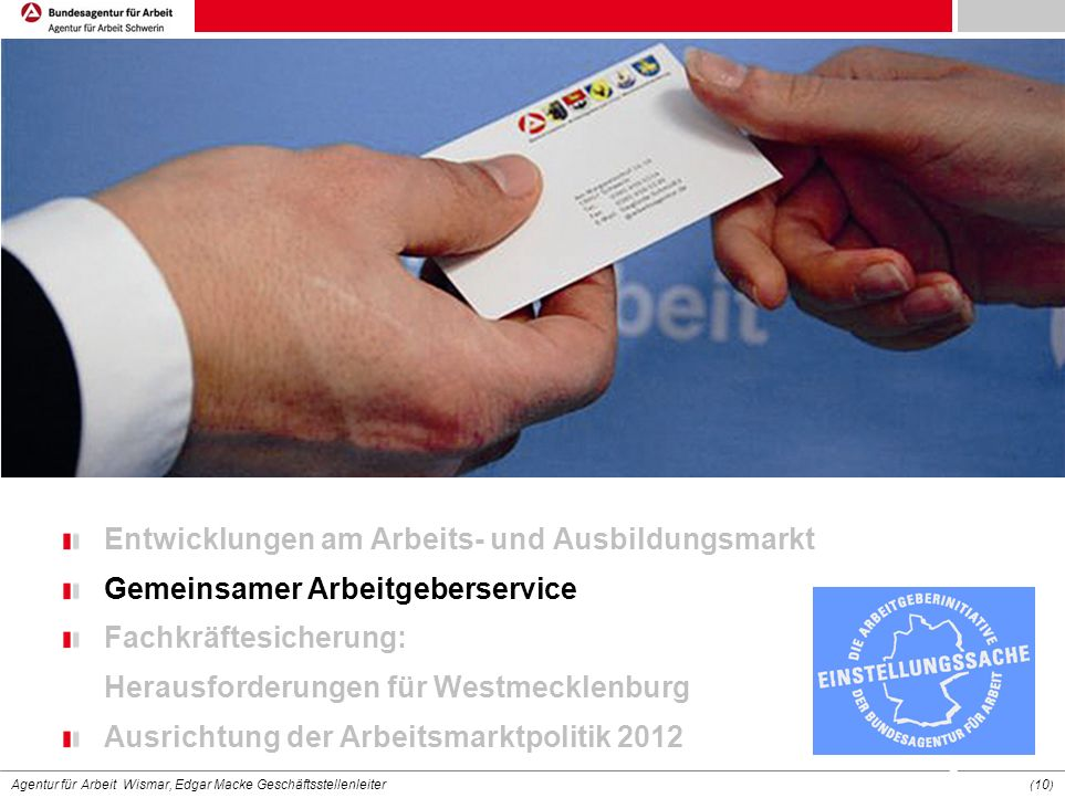 Agentur für Arbeit Wismar, Edgar Macke Geschäftsstellenleiter ( 10 ) Entwicklungen am Arbeits- und Ausbildungsmarkt Gemeinsamer Arbeitgeberservice Fac