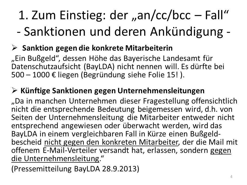 1. Zum Einstieg: der an/cc/bcc – Fall - Sanktionen und deren Ankündigung - Sanktion gegen die konkrete Mitarbeiterin Ein Bußgeld, dessen Höhe das Baye