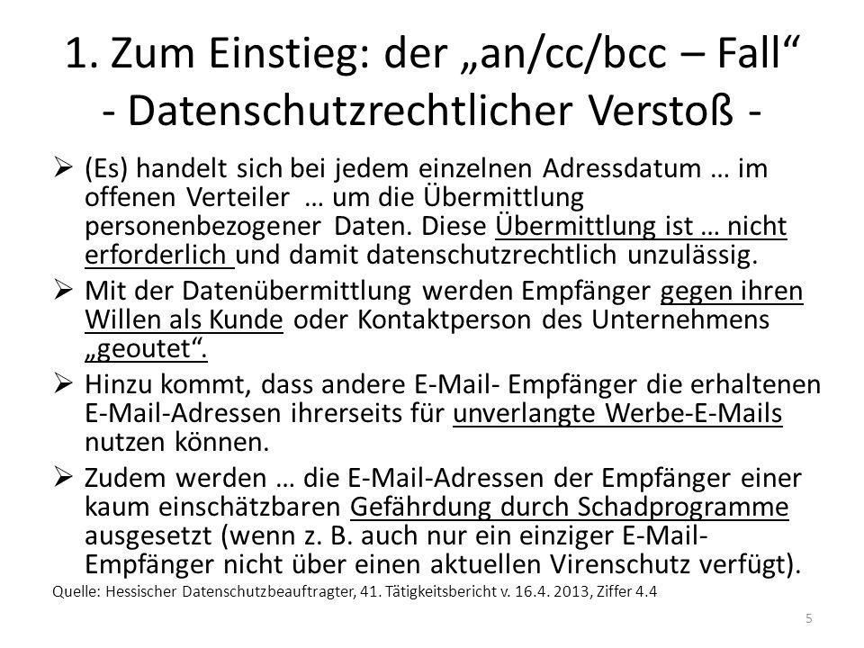 1. Zum Einstieg: der an/cc/bcc – Fall - Datenschutzrechtlicher Verstoß - (Es) handelt sich bei jedem einzelnen Adressdatum … im offenen Verteiler … um