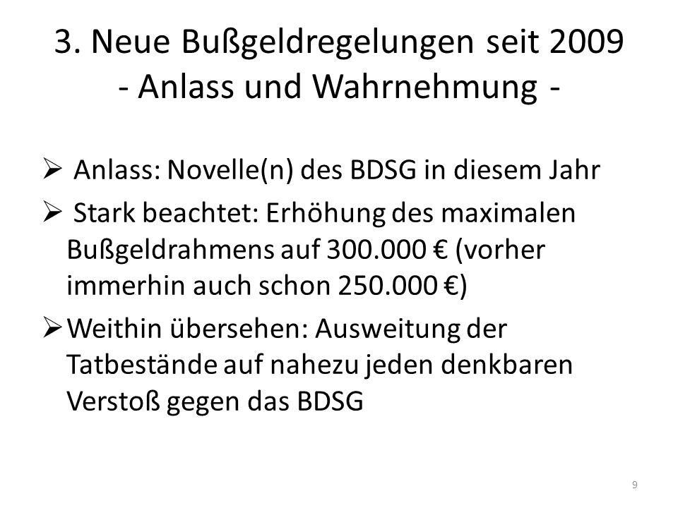 3. Neue Bußgeldregelungen seit 2009 - Anlass und Wahrnehmung - Anlass: Novelle(n) des BDSG in diesem Jahr Stark beachtet: Erhöhung des maximalen Bußge