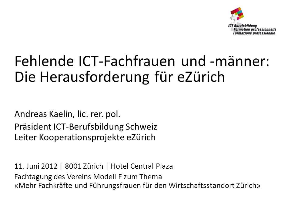 Fehlende ICT-Fachfrauen und -männer: Die Herausforderung für eZürich Andreas Kaelin, lic.