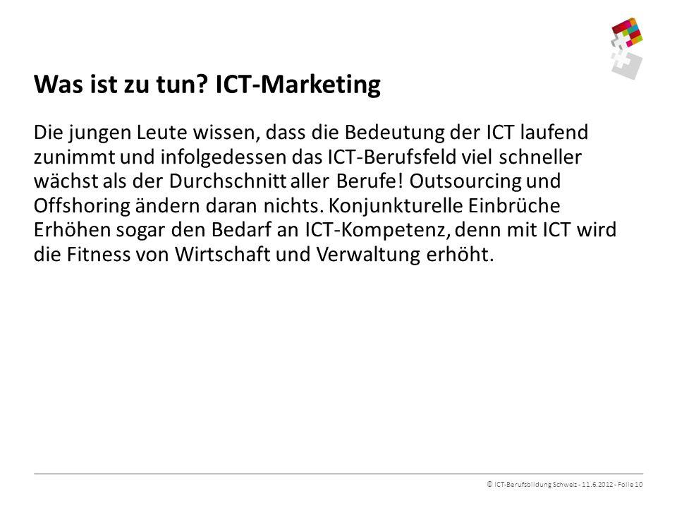 © ICT-Berufsbildung Schweiz - 11.6.2012 - Folie 10 Was ist zu tun.