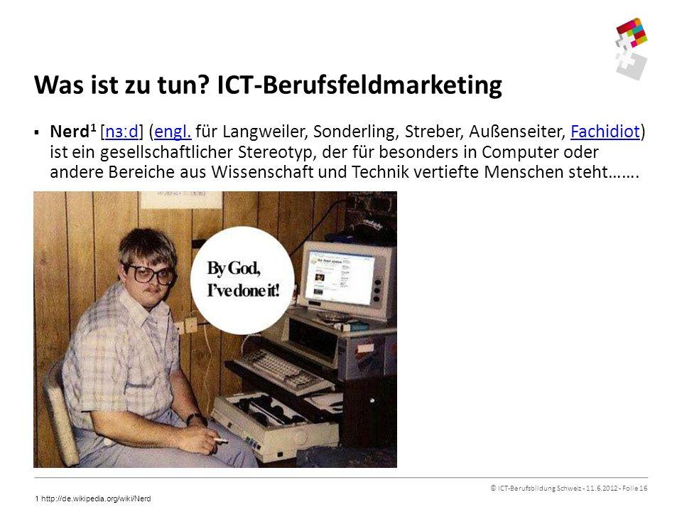 © ICT-Berufsbildung Schweiz - 11.6.2012 - Folie 16 Was ist zu tun.