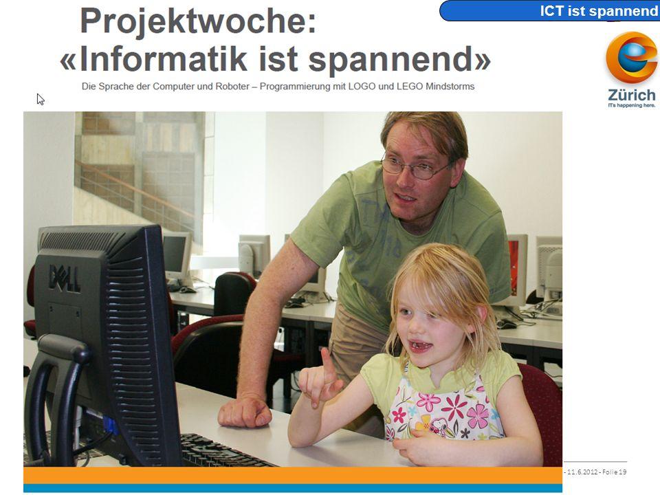 © ICT-Berufsbildung Schweiz - 11.6.2012 - Folie 19 ICT ist spannend