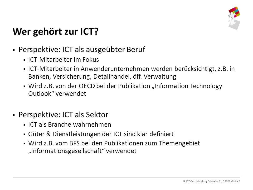 © ICT-Berufsbildung Schweiz - 11.6.2012 - Folie 3 Wer gehört zur ICT.