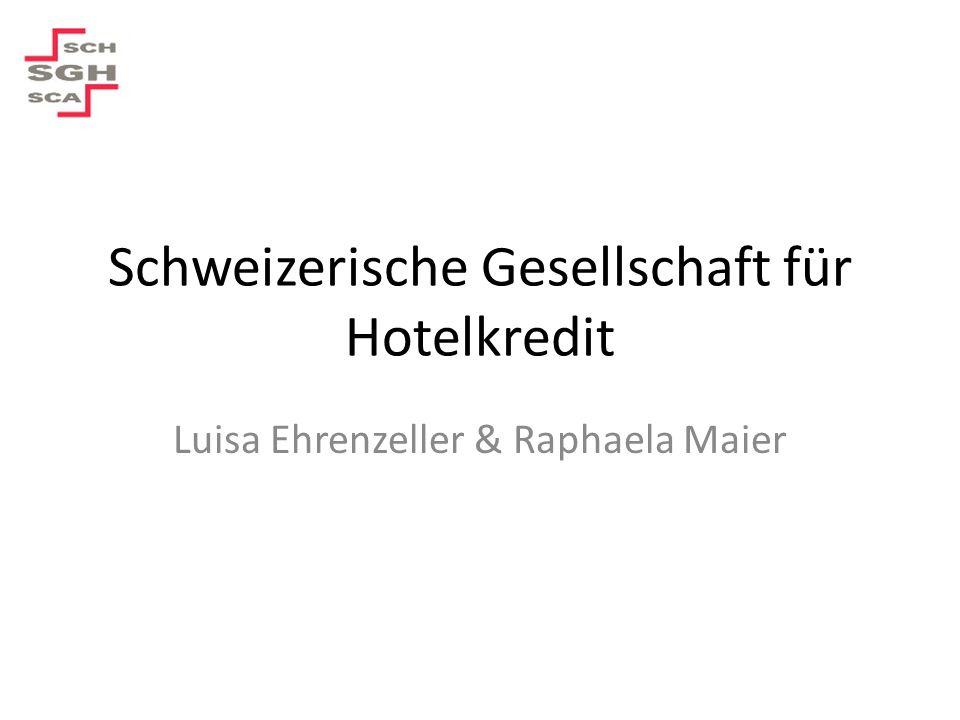 Schweizerische Gesellschaft für Hotelkredit Luisa Ehrenzeller & Raphaela Maier