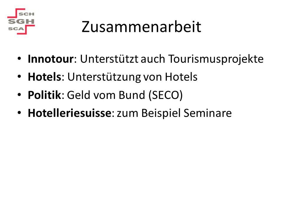 Zusammenarbeit Innotour: Unterstützt auch Tourismusprojekte Hotels: Unterstützung von Hotels Politik: Geld vom Bund (SECO) Hotelleriesuisse: zum Beisp