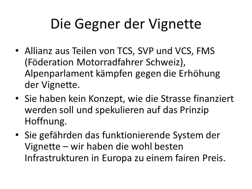 Die Gegner der Vignette Allianz aus Teilen von TCS, SVP und VCS, FMS (Föderation Motorradfahrer Schweiz), Alpenparlament kämpfen gegen die Erhöhung de