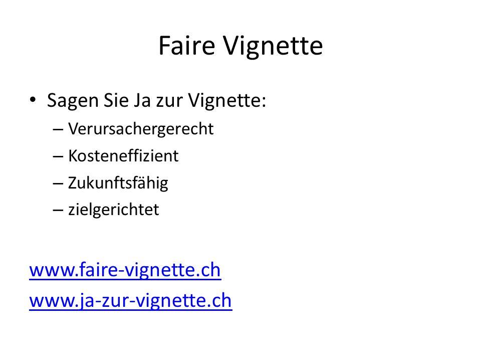Faire Vignette Sagen Sie Ja zur Vignette: – Verursachergerecht – Kosteneffizient – Zukunftsfähig – zielgerichtet www.faire-vignette.ch www.ja-zur-vign