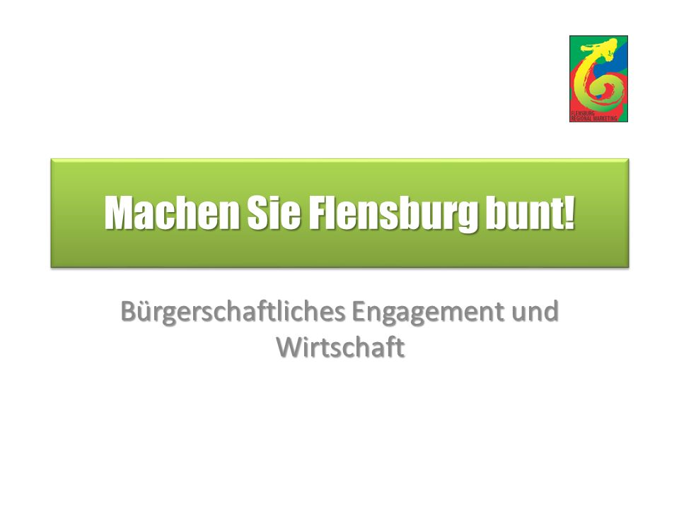 Machen Sie Flensburg bunt! Bürgerschaftliches Engagement und Wirtschaft