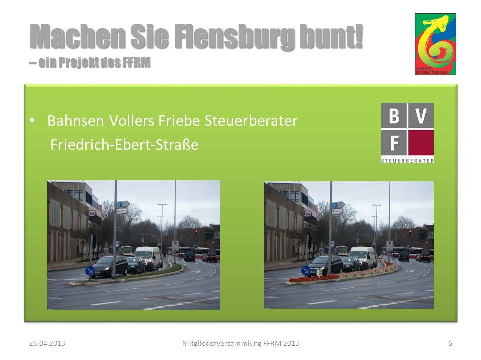 Bahnsen Vollers Friebe Steuerberater Friedrich-Ebert-Straße Bahnsen Vollers Friebe Steuerberater Friedrich-Ebert-Straße 25.04.2013Mitgliederversammlung FFRM 20136 Machen Sie Flensburg bunt.