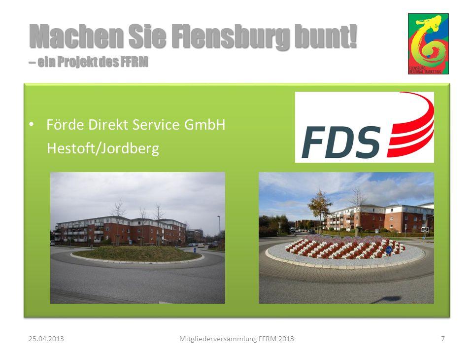Förde Direkt Service GmbH Hestoft/Jordberg Förde Direkt Service GmbH Hestoft/Jordberg 25.04.2013Mitgliederversammlung FFRM 20137 Machen Sie Flensburg bunt.