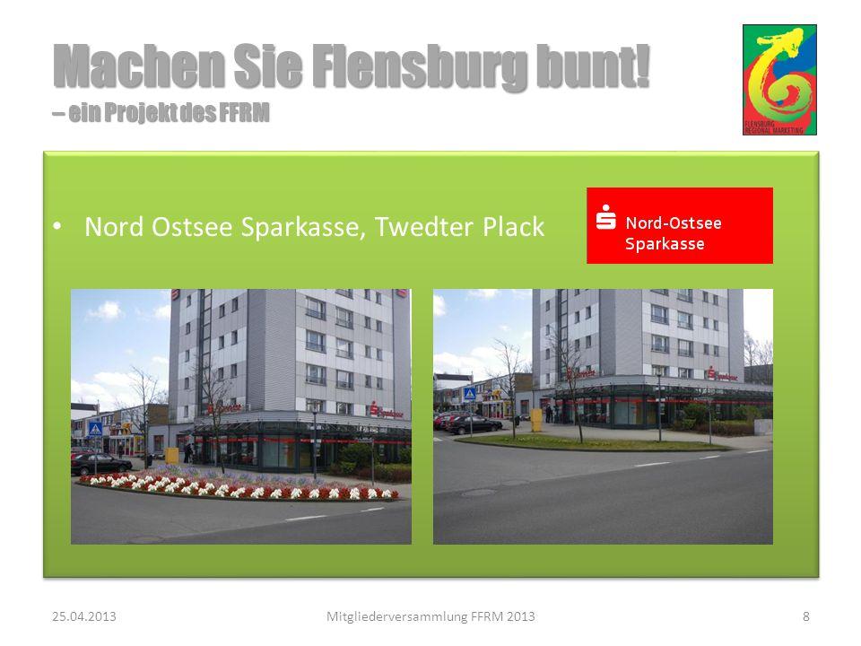 Nord Ostsee Sparkasse, Twedter Plack 25.04.2013Mitgliederversammlung FFRM 20138 Machen Sie Flensburg bunt.
