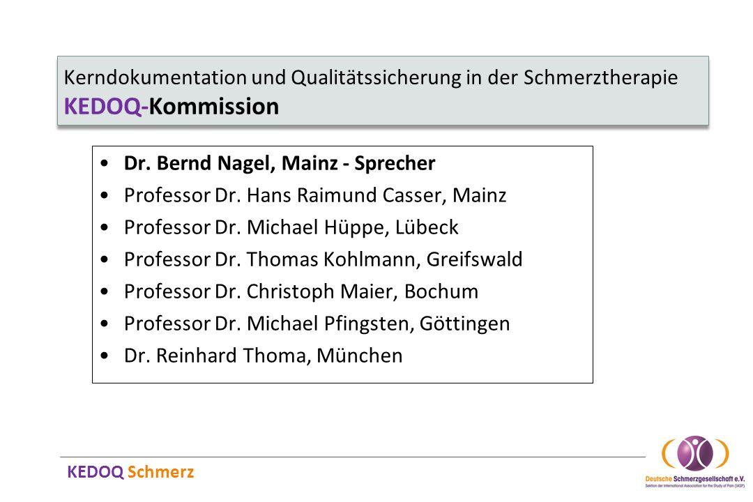 KEDOQ Schmerz Kerndokumentation und Qualitätssicherung in der Schmerztherapie KEDOQ-Kommission Dr. Bernd Nagel, Mainz - Sprecher Professor Dr. Hans Ra